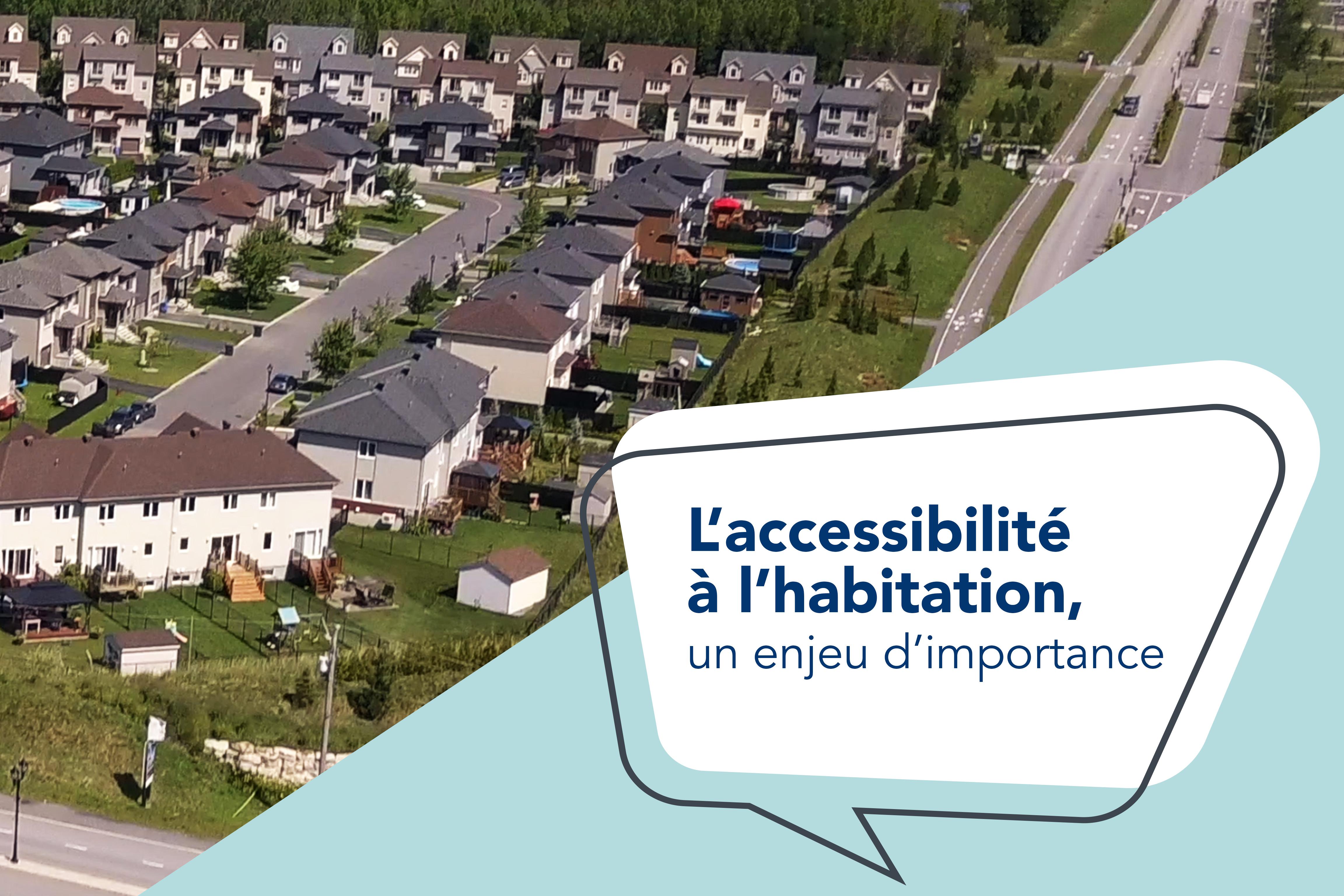 L'accessibilité à l'habitation, un enjeu d'importance